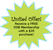 Limited Offer - Receive FREE DSB Bronze Membership with a $35 dollar purchase